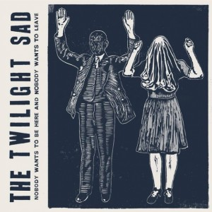 The_Twilight_Sad_-_Nobody_Wants_to_Be_Here_and_Nobody_Wants_to_Leave